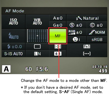Change the AF mode to a mode other than MF. (*If you don't have a desired AF mode, set to the default setting, S-AF (Single AF) mode.)